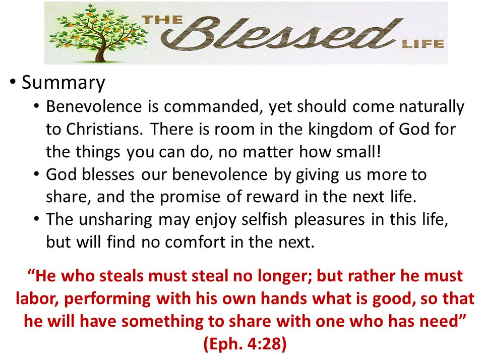 Summary Benevolence is commanded, yet should come naturally to Christians.