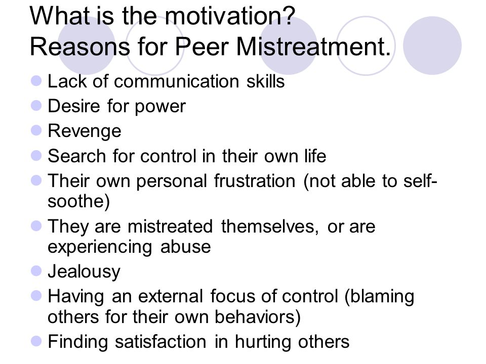 What is the motivation.Reasons for Peer Mistreatment.