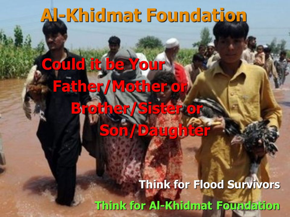 Al-Khidmat Foundation Think for Flood Survivors Think for Al-Khidmat Foundation Survivors who spent a freezing nights in open areas.
