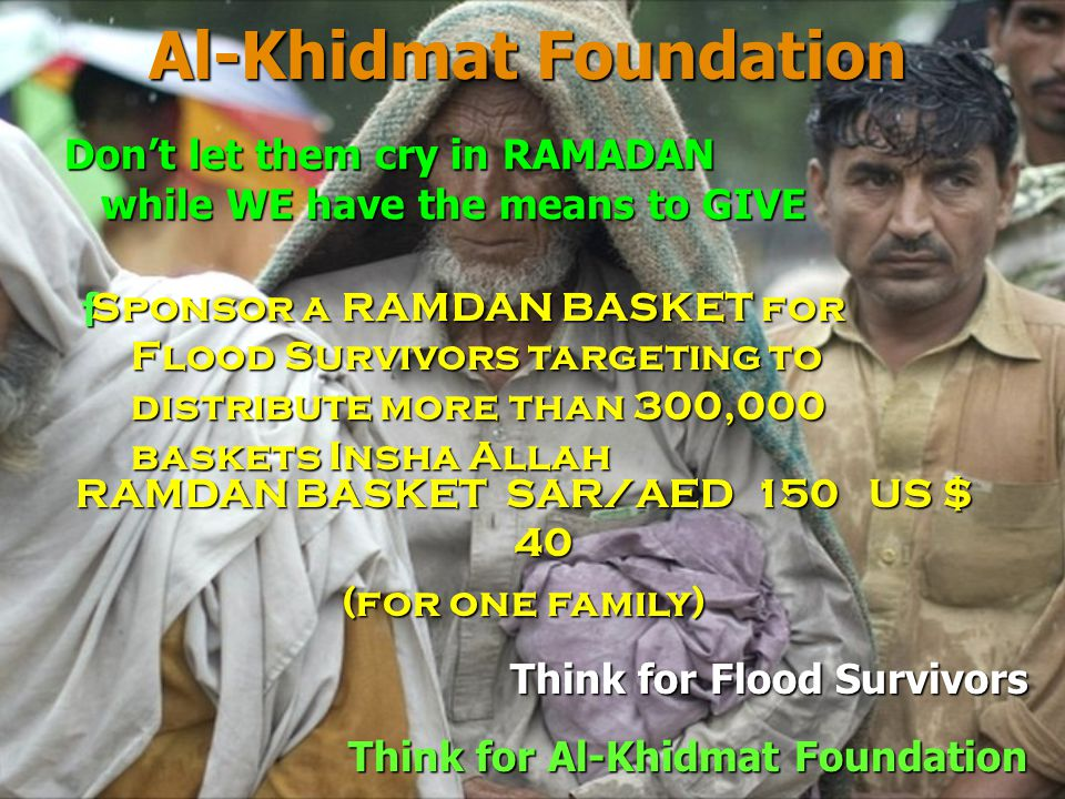 Al-Khidmat Foundation Think for Flood Survivors Think for Al-Khidmat Foundation Would YOU CARE to Help them…!!!