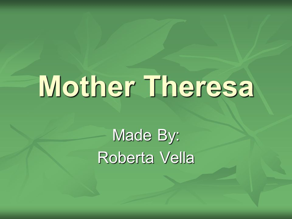 Mother Theresa Made By: Roberta Vella