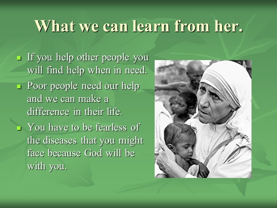 What we can learn from her. If If you help other people you will find help when in need.