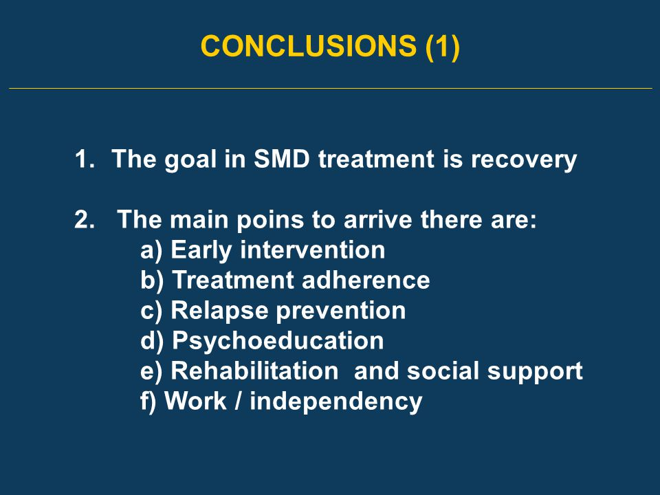 CONCLUSIONS (1) 1.The goal in SMD treatment is recovery 2.