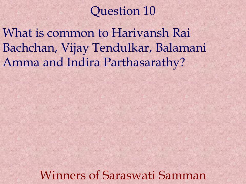 Question 10 What is common to Harivansh Rai Bachchan, Vijay Tendulkar, Balamani Amma and Indira Parthasarathy.