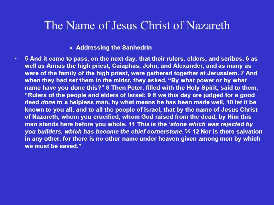 The Name of Jesus Christ of Nazareth »The Name of Jesus Forbidden 13 Now when they saw the boldness of Peter and John, and perceived that they were uneducated and untrained men, they marveled.