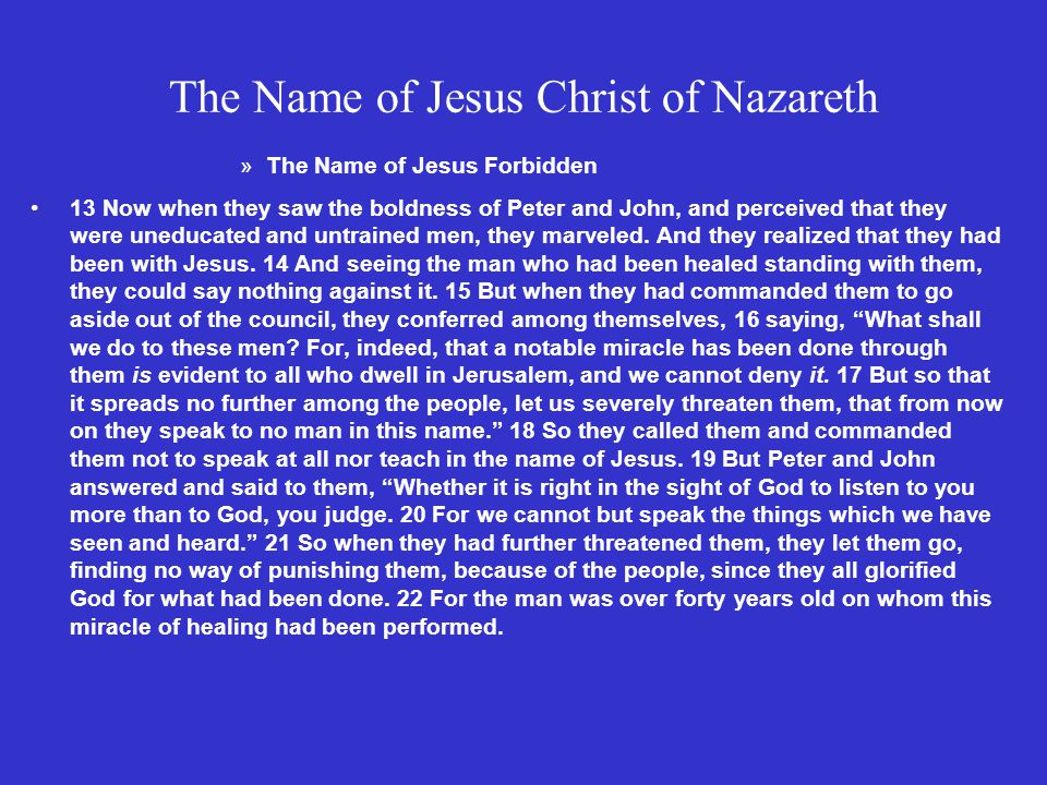 The Name of Jesus Christ of Nazareth Prayer for Boldness 23 And being let go, they went to their own companions and reported all that the chief priests and elders had said to them.