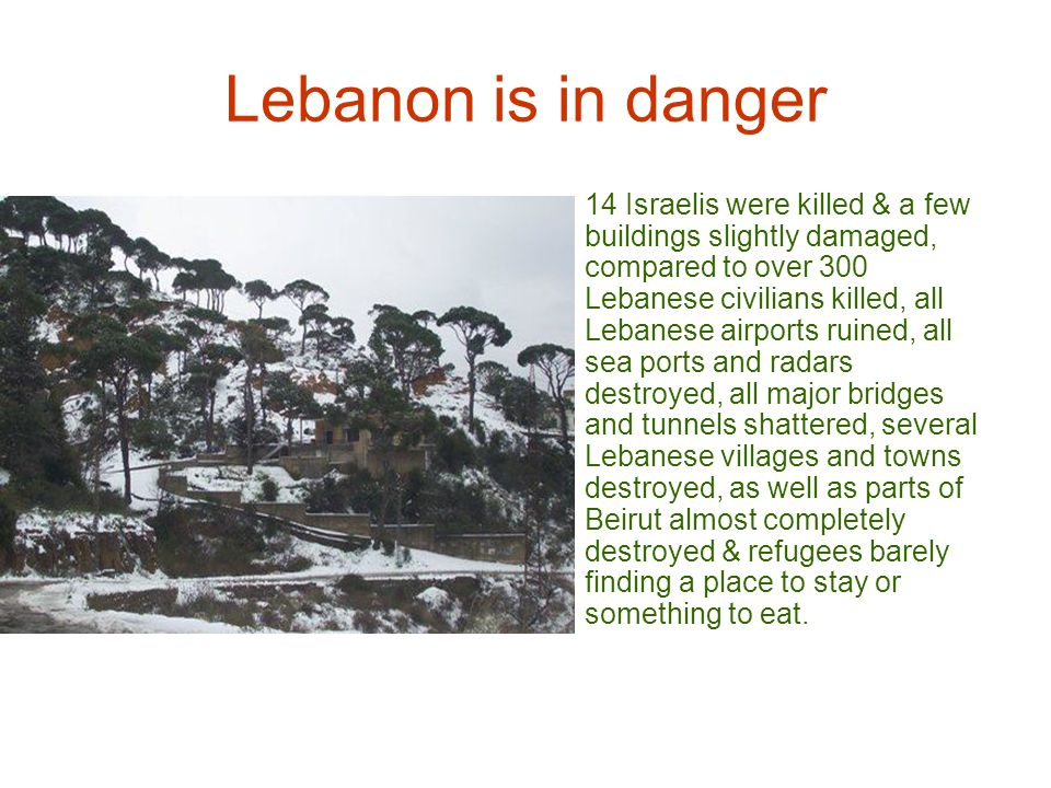 Lebanon is in danger 14 Israelis were killed & a few buildings slightly damaged, compared to over 300 Lebanese civilians killed, all Lebanese airports