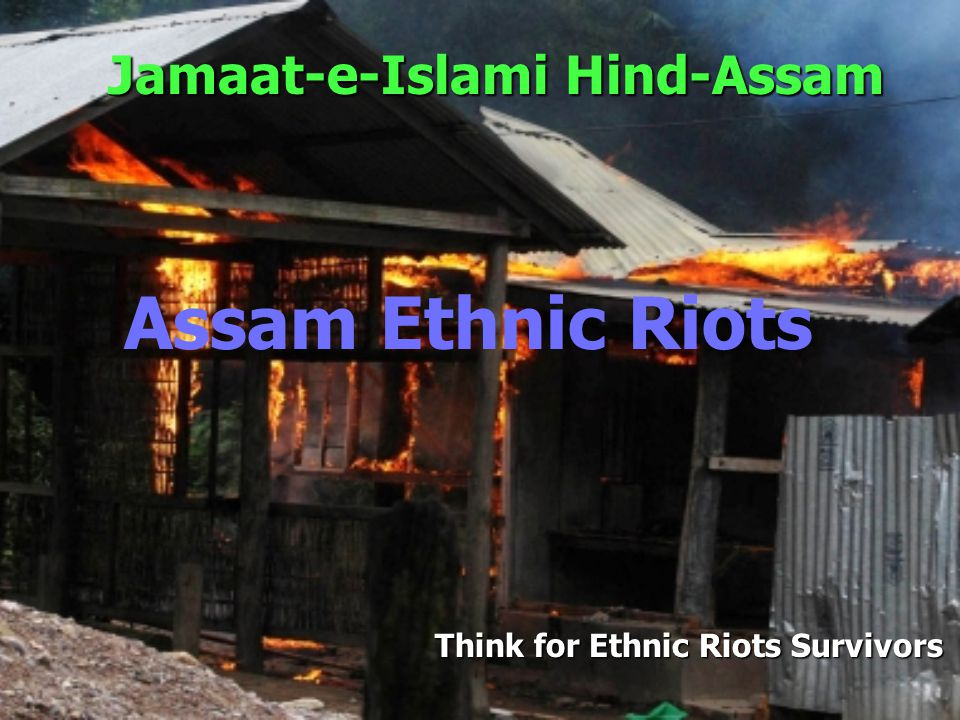 Jamaat-e-Islami Hind-Assam Think for Ethnic Riots Survivors Think for ETHNIC RIOTS Survivors …!!.