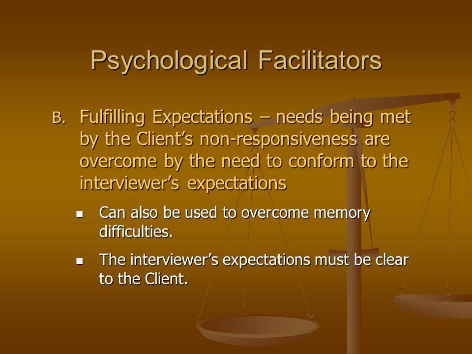 Psychological Facilitators B. Fulfilling Expectations – needs being met by the Client's non-responsiveness are overcome by the need to conform to the