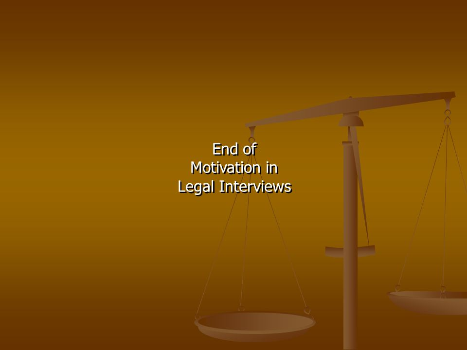 End of Motivation in Legal Interviews End of Motivation in Legal Interviews