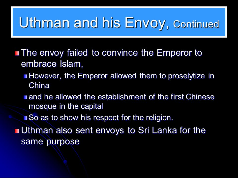 Uthman and his Envoy Uthman worked for the expansion of Islam, and he sent the first official Muslim envoy to China in 650.