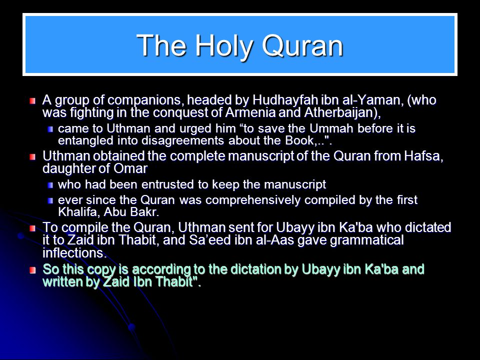 The Holy Quran This copyThis copy of the Quran is believed to be one of the oldest, compiled during Khalifa Uthman s reign.