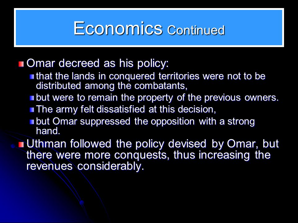 Economics Uthman was a shrewd businessman, and a successful trader from his youth, Omar had fixed allowances to the people according to their status and on assuming office, Uthman increased it by 25%.