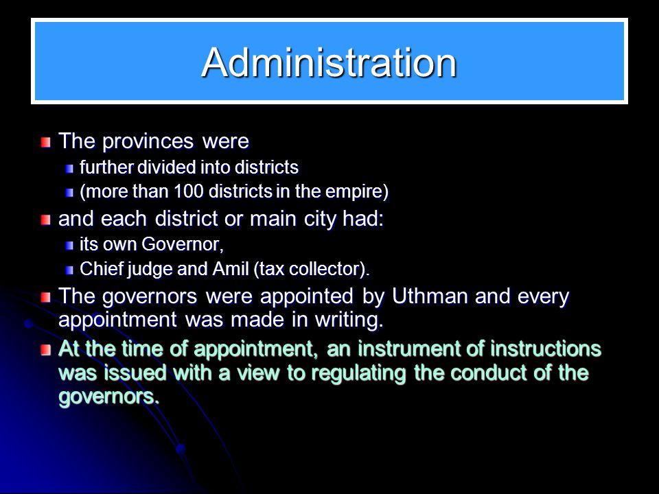 Administration During Uthman's reign the empire was divided into twelve provinces as such: 1.Medina 2.Mecca 3.Yemen 4.Kufa 5.Basra 6.Jazira 7.Faris 8.Atherbaijan 9.Khurasan 10.