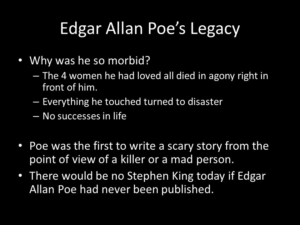 Edgar Allan Poe's Legacy Why was he so morbid.