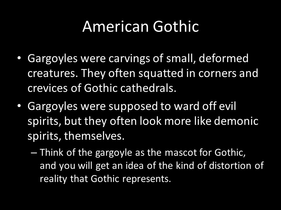 American Gothic Gargoyles were carvings of small, deformed creatures.