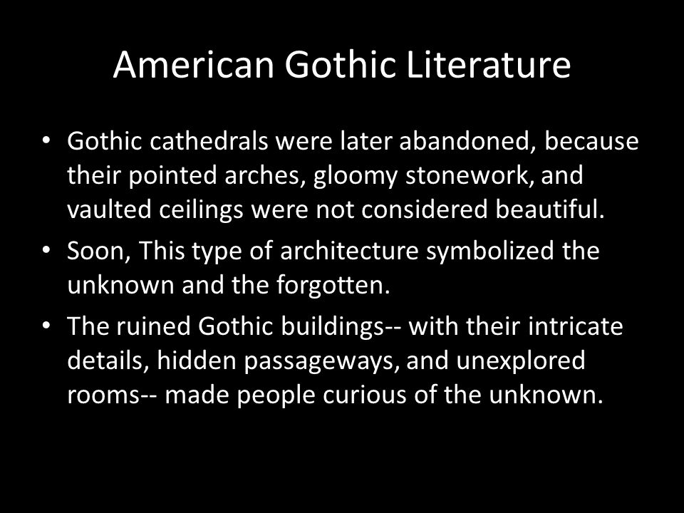 American Gothic Literature When Gothic writers saw an individual, they saw the potential of evil.