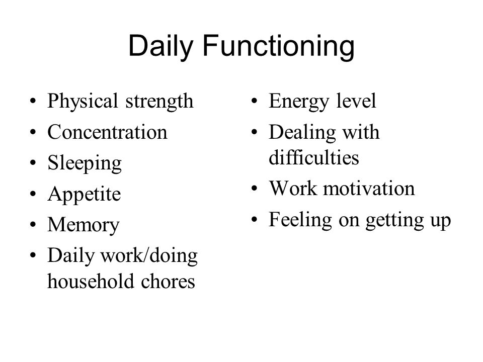 Daily Functioning Physical strength Concentration Sleeping Appetite Memory Daily work/doing household chores Energy level Dealing with difficulties Work motivation Feeling on getting up