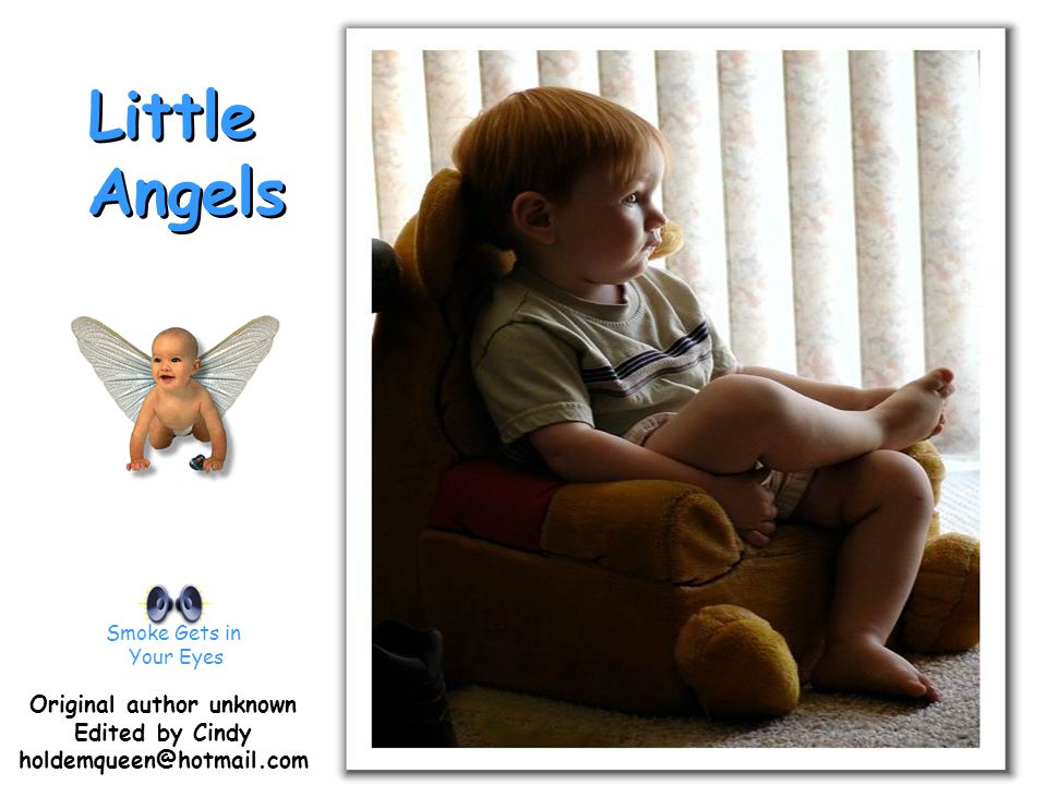 Little Angels Little Angels Smoke Gets in Your Eyes Original author unknown Edited by Cindy holdemqueen@hotmail.com