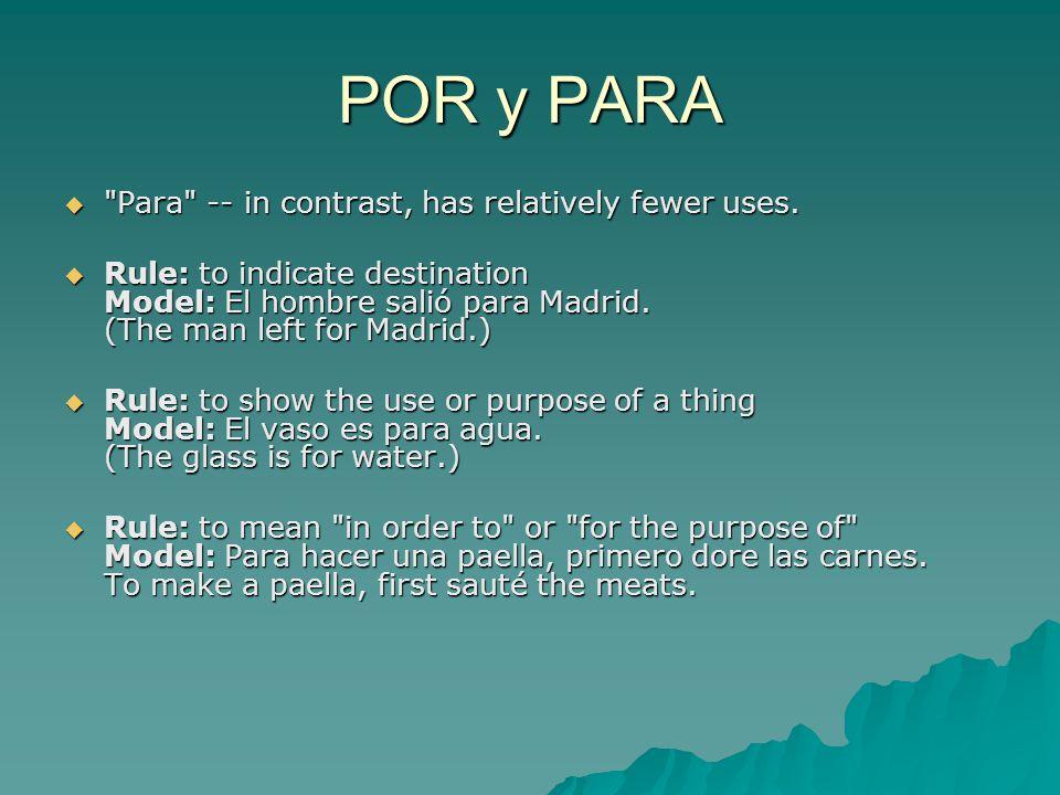 POR y PARA  Para -- in contrast, has relatively fewer uses.
