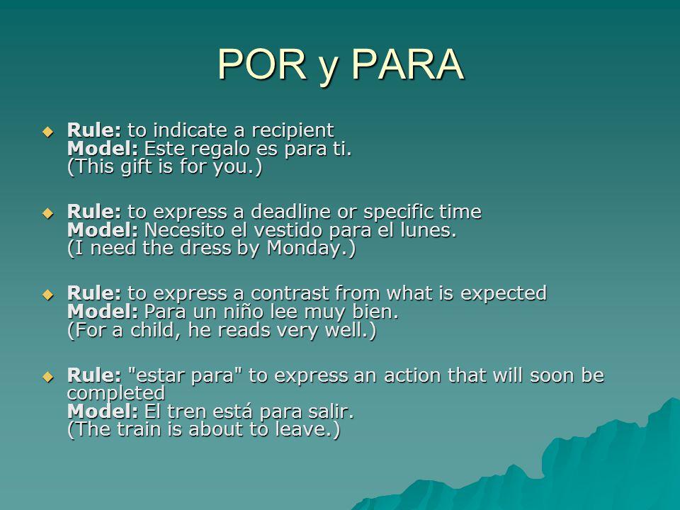 POR y PARA  Rule: to indicate a recipient Model: Este regalo es para ti.