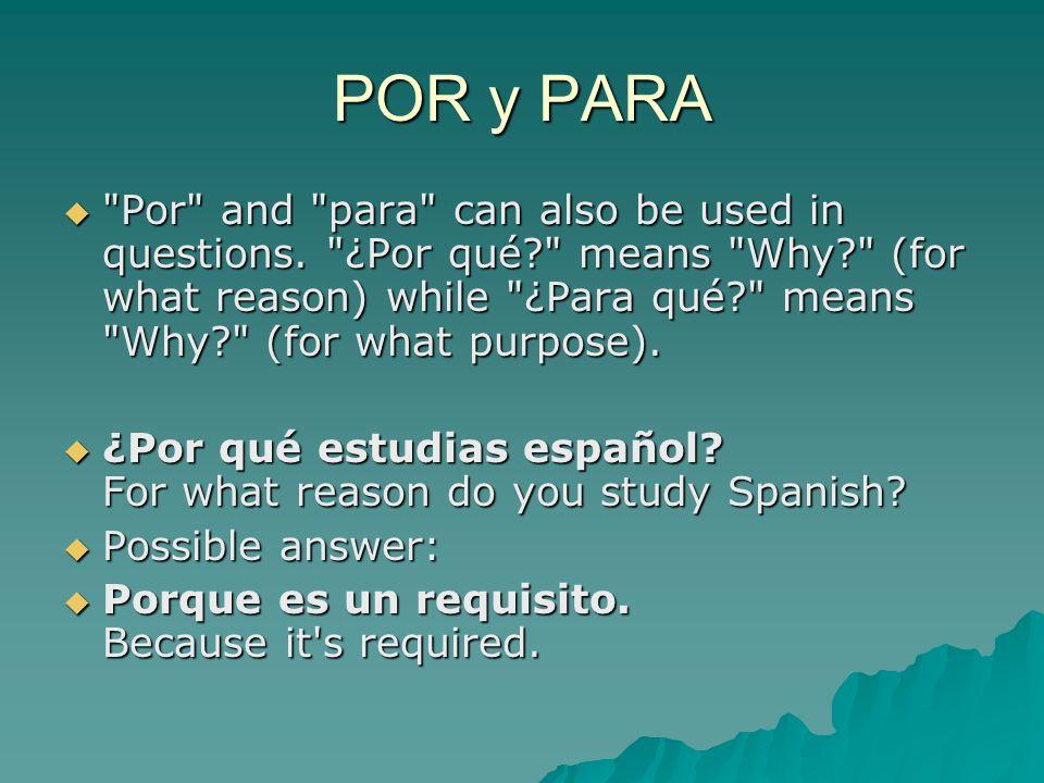 POR y PARA  Por and para can also be used in questions.