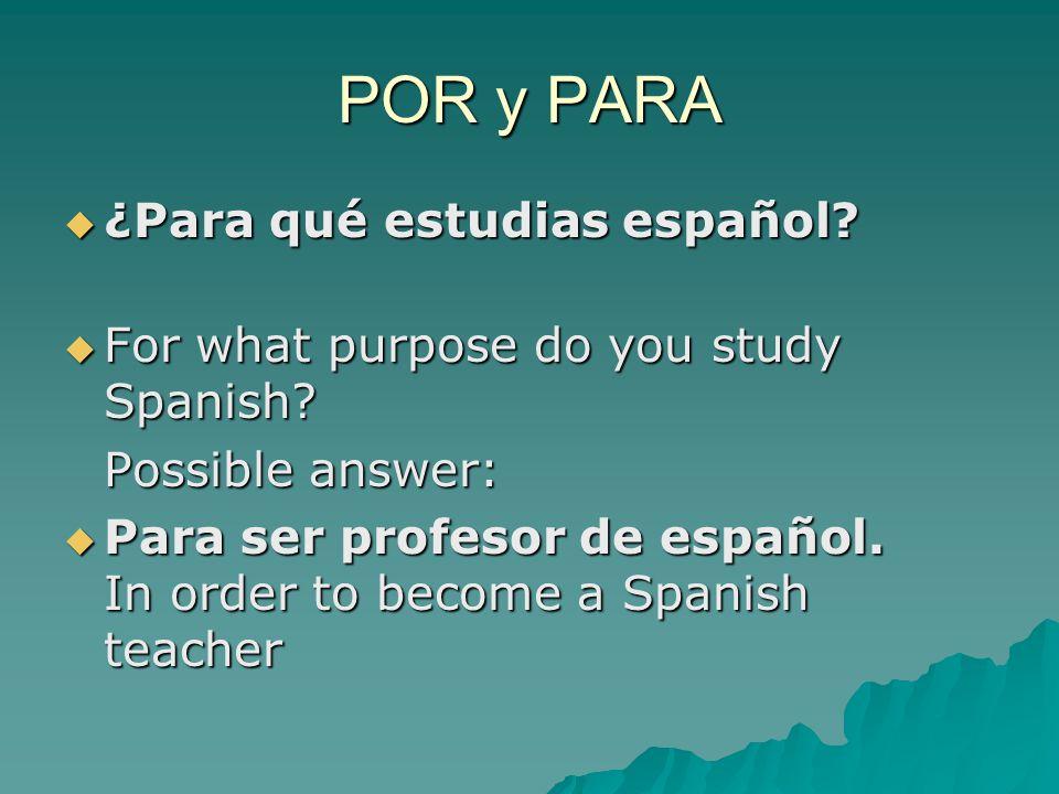 POR y PARA  ¿Para qué estudias español.  For what purpose do you study Spanish.