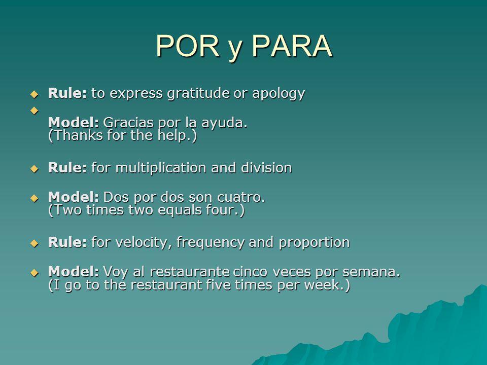 POR y PARA  Rule: to express gratitude or apology  Model: Gracias por la ayuda.