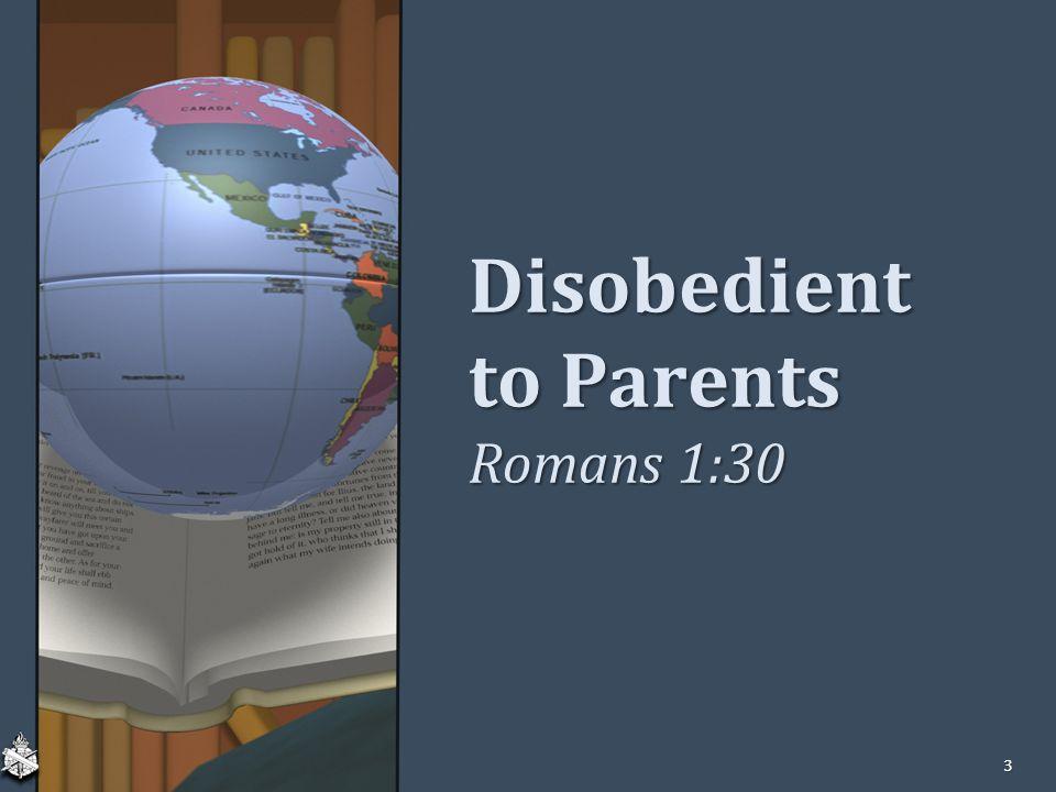 Disobedient to Parents Romans 1:30 3