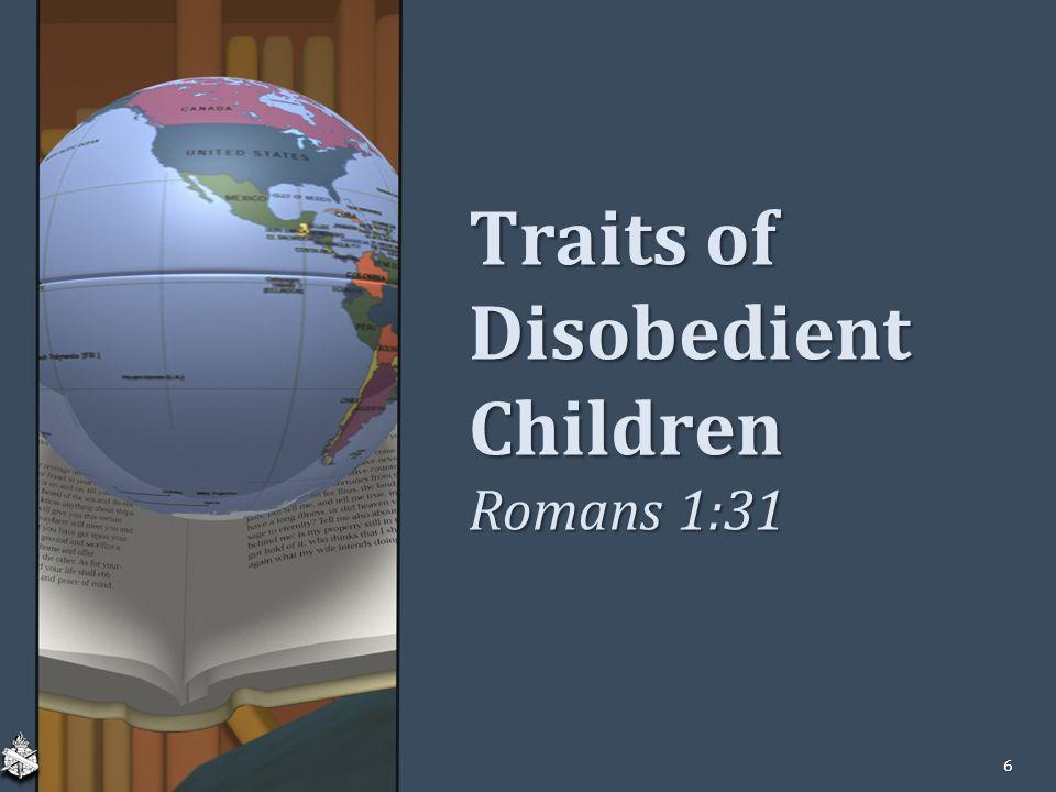 Traits of Disobedient Children Romans 1:31 6