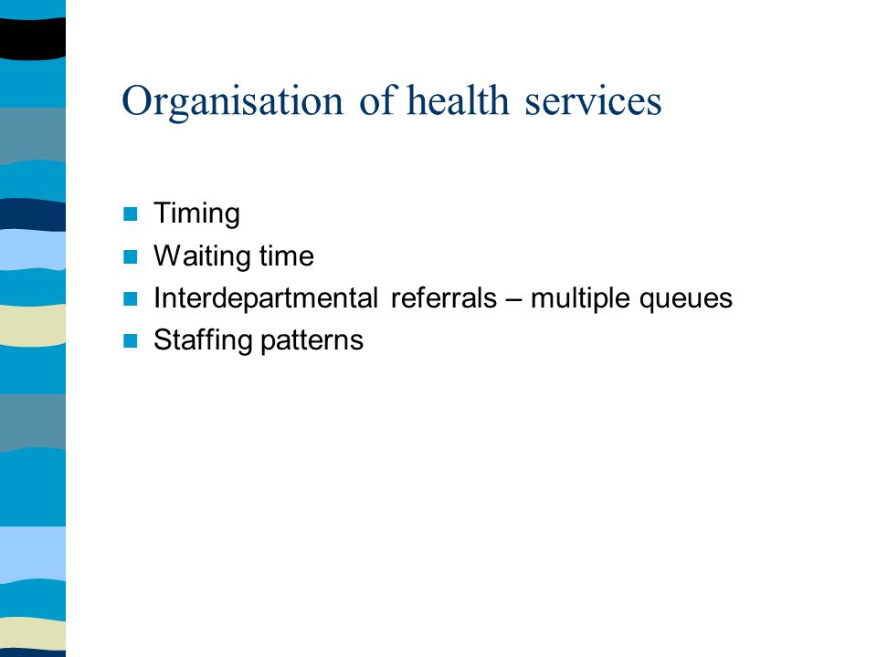 Organisation of health services Timing Waiting time Interdepartmental referrals – multiple queues Staffing patterns