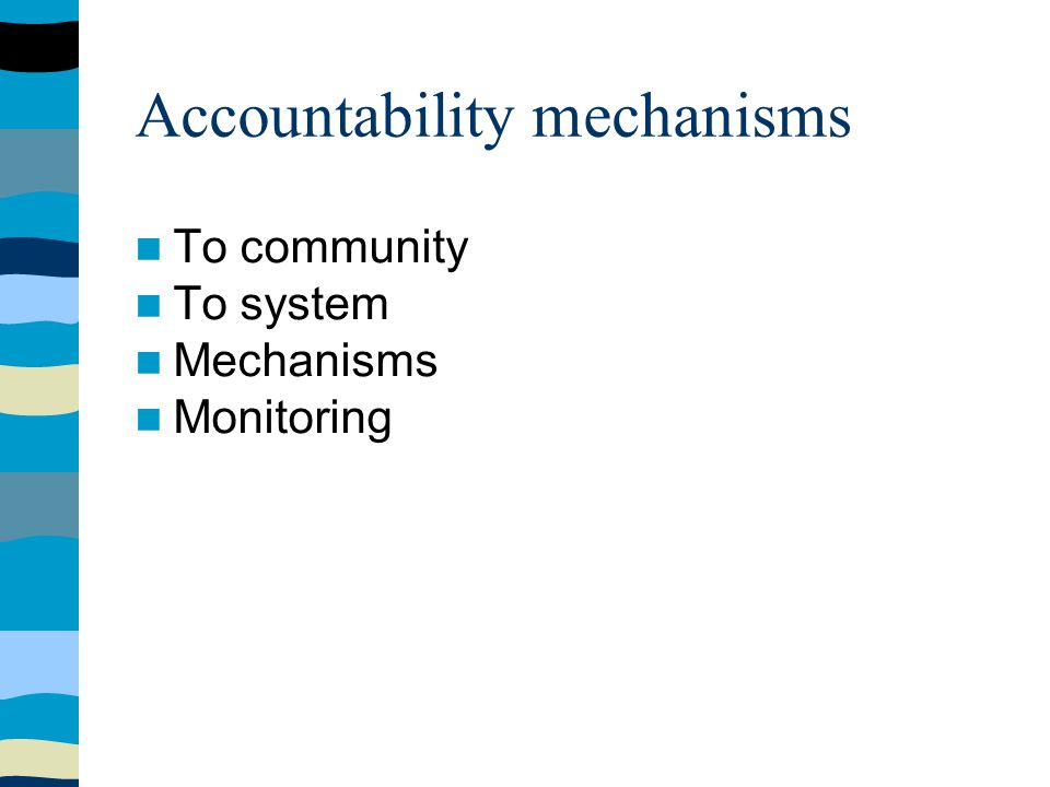 Accountability mechanisms To community To system Mechanisms Monitoring