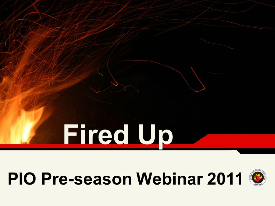 Fired Up PIO Pre-season Webinar 2011