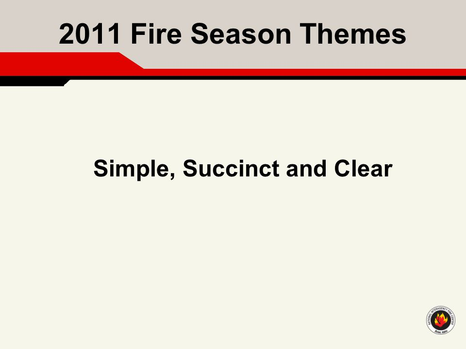 2011 Fire Season Themes Simple, Succinct and Clear