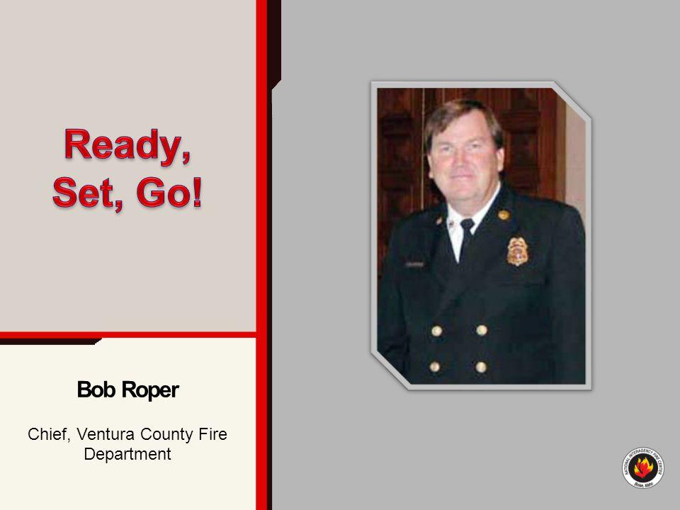 Bob Roper Chief, Ventura County Fire Department