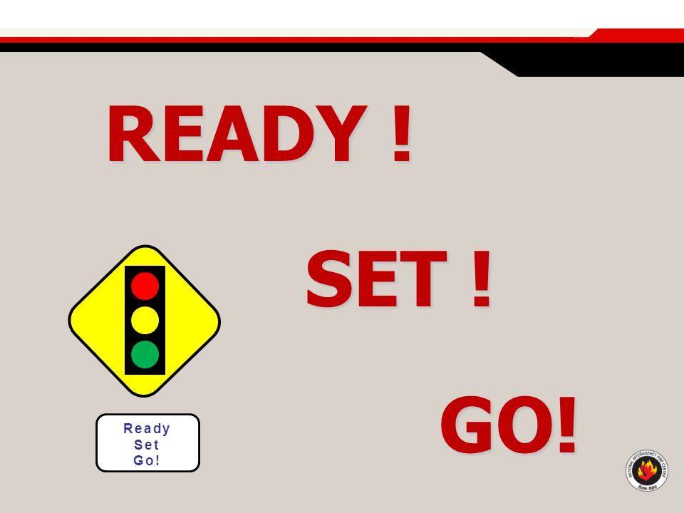 READY ! SET ! SET ! GO! GO! Ready Set Go!