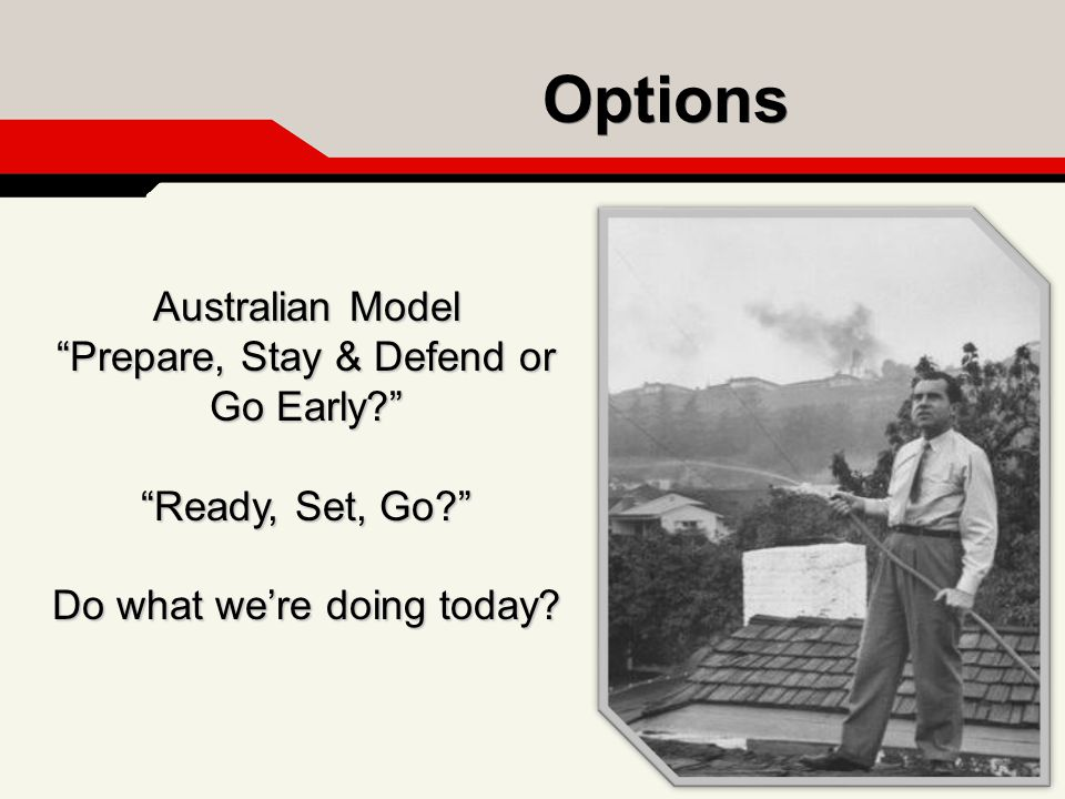 "Australian Model ""Prepare, Stay & Defend or Go Early?"" ""Ready, Set, Go?"" Do what we're doing today? Options"