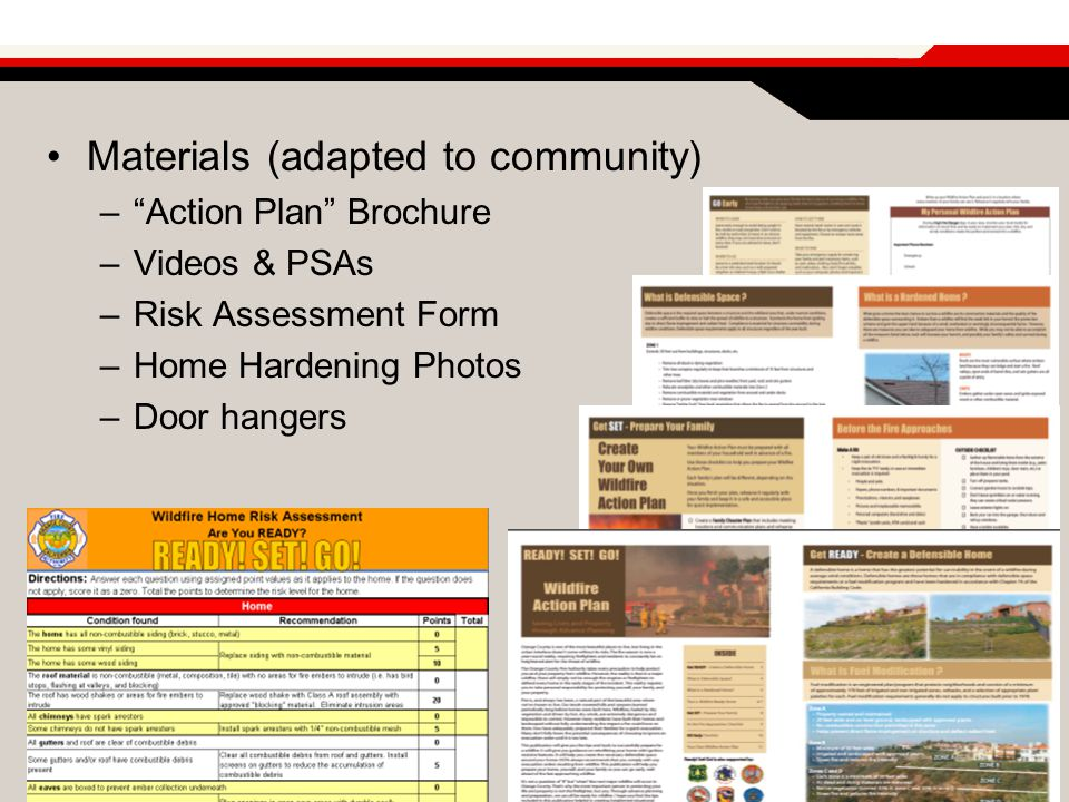 "Materials (adapted to community) –""Action Plan"" Brochure –Videos & PSAs –Risk Assessment Form –Home Hardening Photos –Door hangers"
