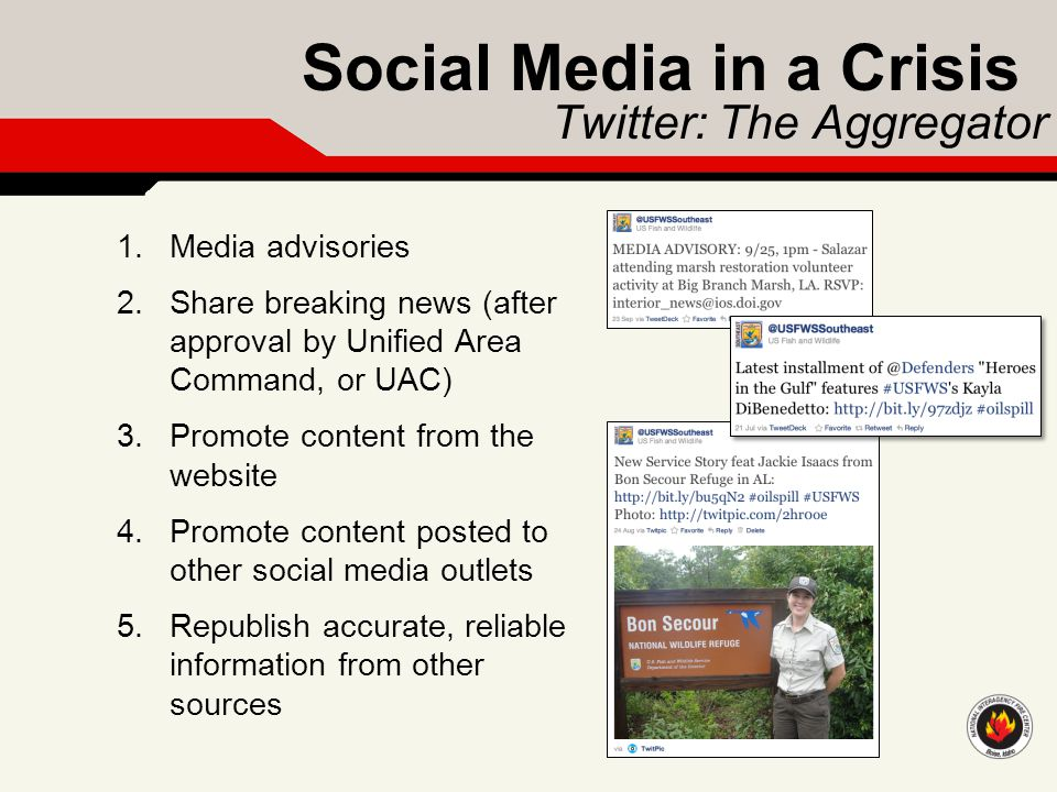 Social Media in a Crisis 1.Media advisories 2.Share breaking news (after approval by Unified Area Command, or UAC) 3.Promote content from the website
