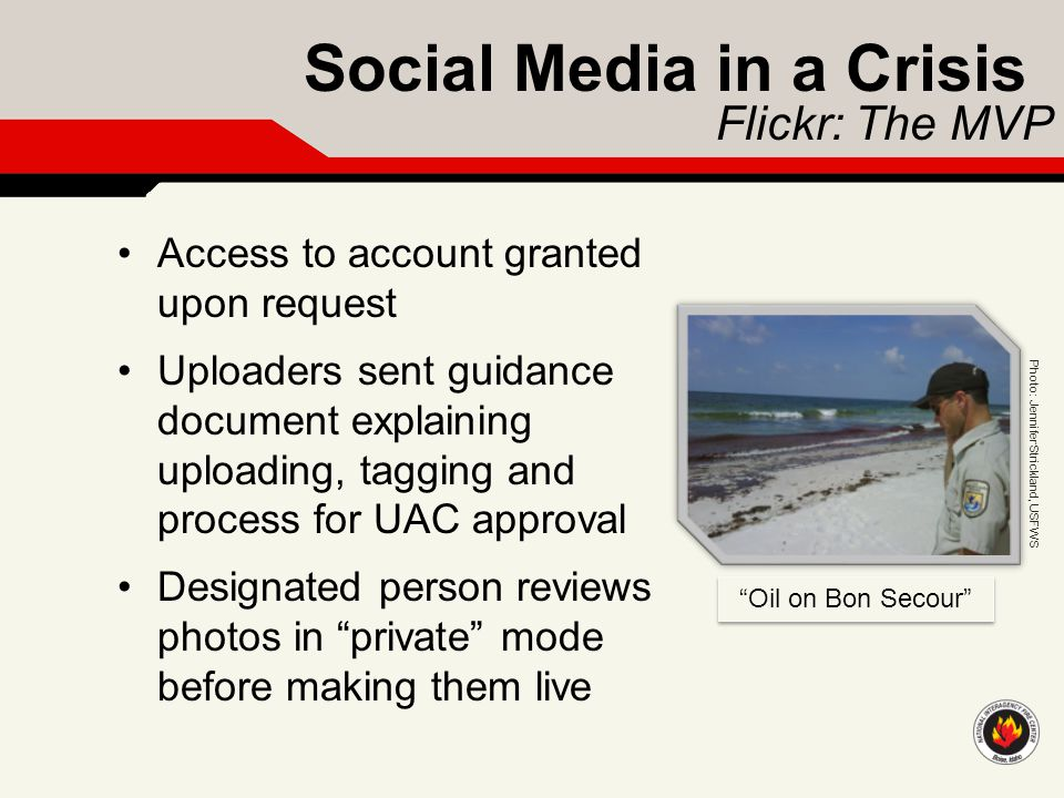 Social Media in a Crisis Flickr: The MVP Access to account granted upon request Uploaders sent guidance document explaining uploading, tagging and pro