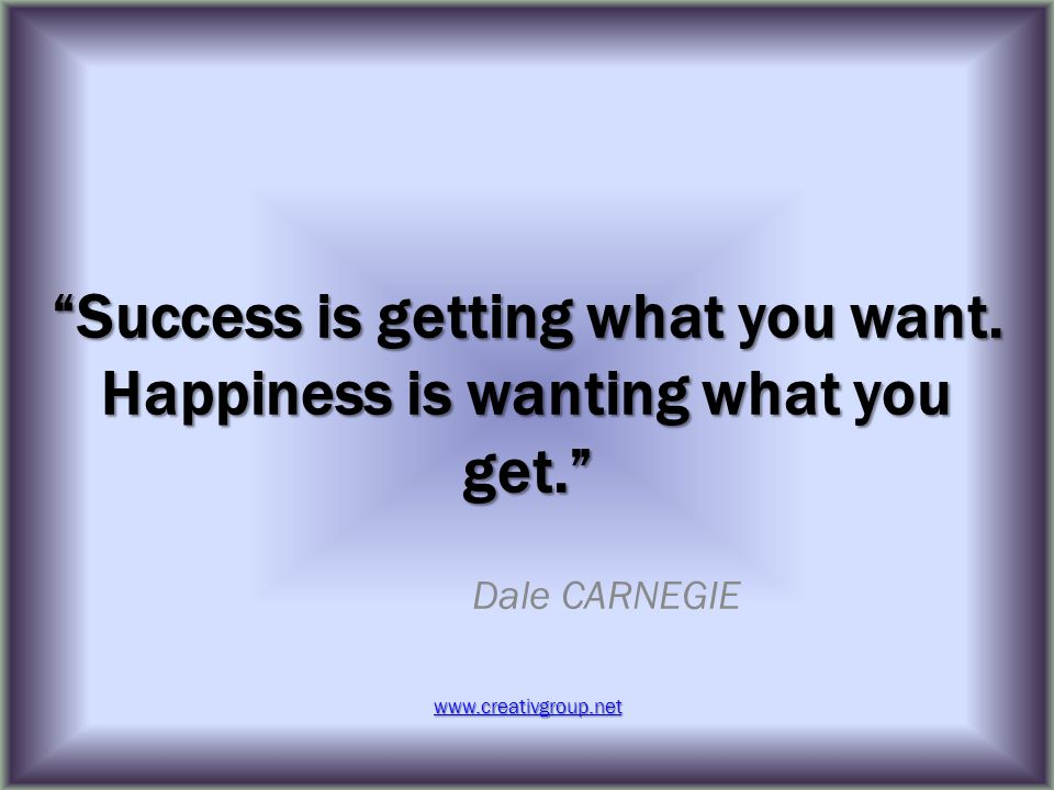 Success is getting what you want.