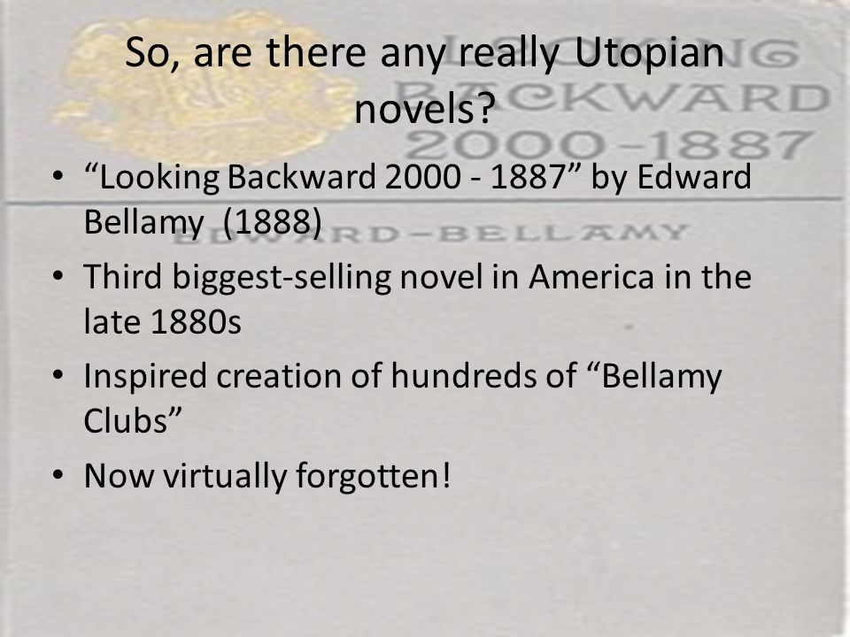 "So, are there any really Utopian novels? ""Looking Backward 2000 - 1887"" by Edward Bellamy (1888) Third biggest-selling novel in America in the late 18"