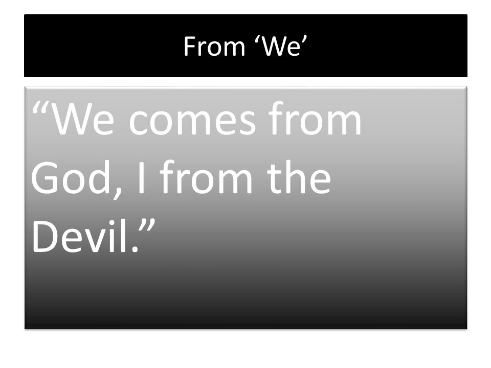 "From 'We' ""We comes from God, I from the Devil."""