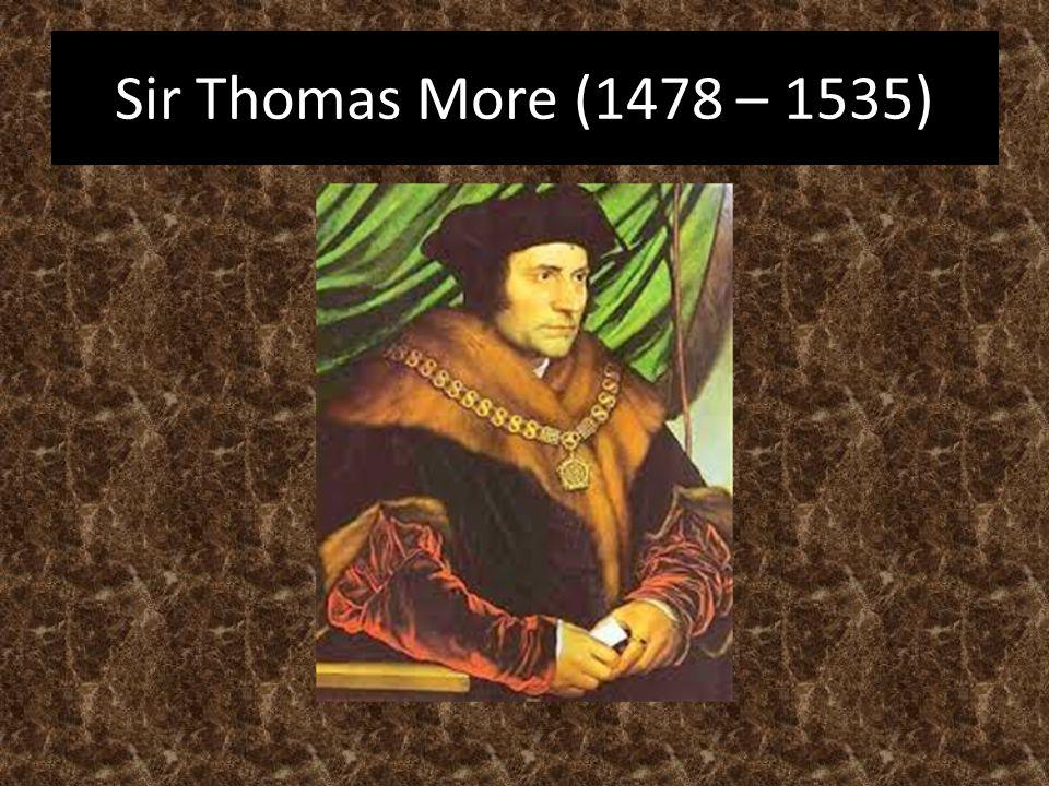 Sir Thomas More (1478 – 1535)