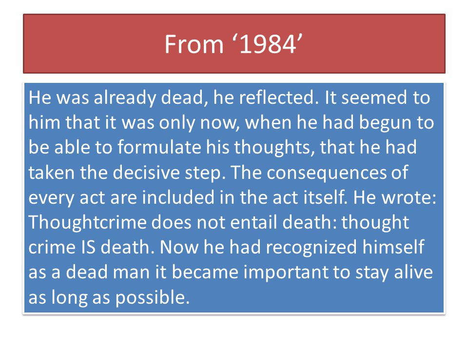 From '1984' He was already dead, he reflected. It seemed to him that it was only now, when he had begun to be able to formulate his thoughts, that he