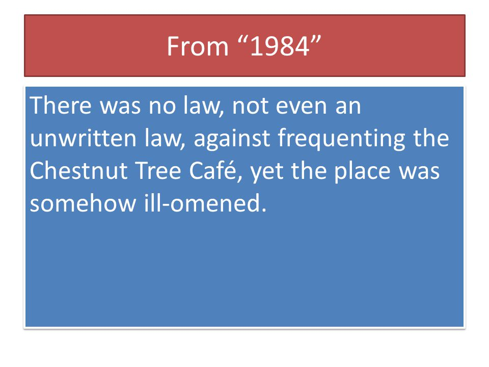 "From ""1984"" There was no law, not even an unwritten law, against frequenting the Chestnut Tree Café, yet the place was somehow ill-omened."
