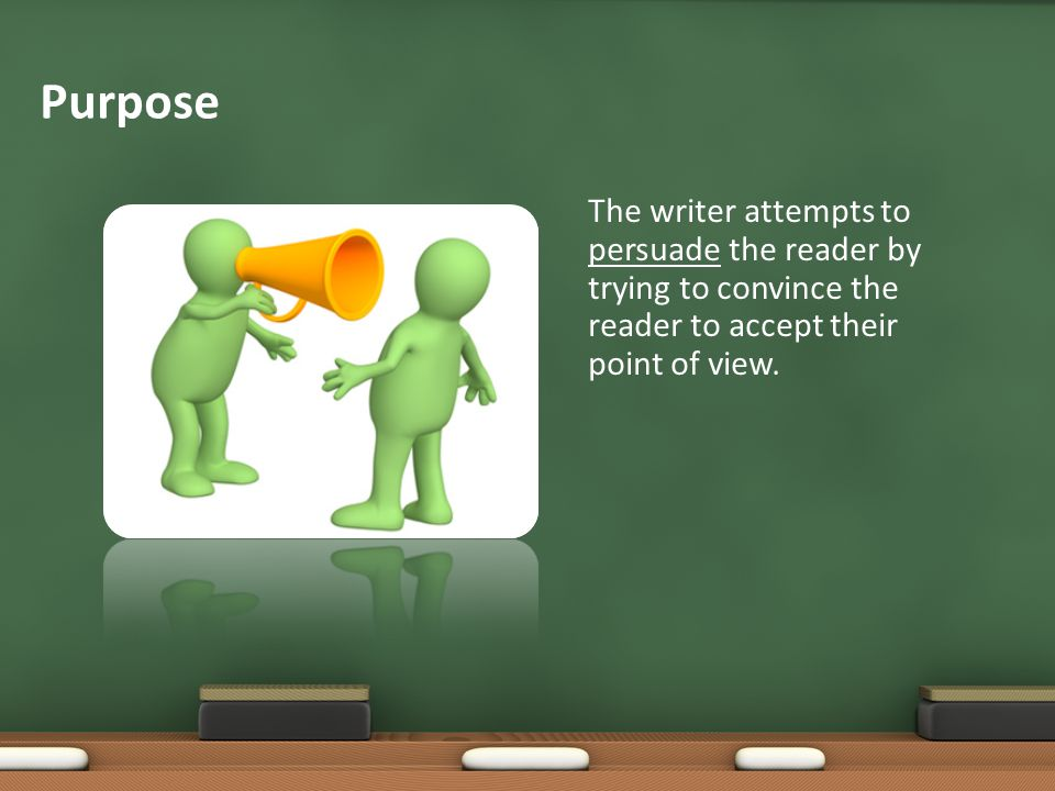 The writer attempts to persuade the reader by trying to convince the reader to accept their point of view. Purpose