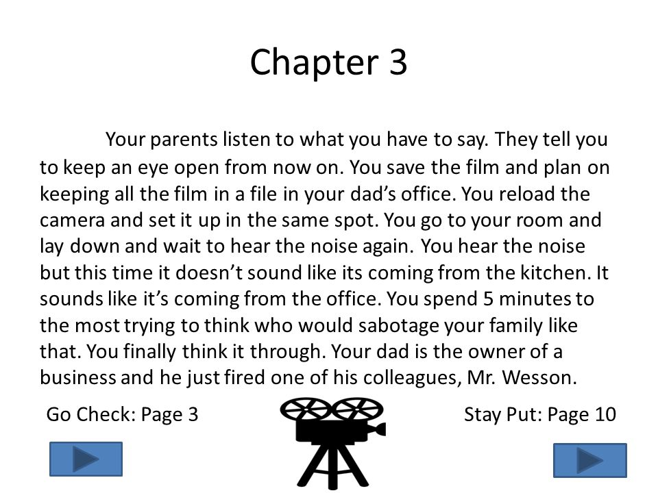 Chapter 3 Your parents listen to what you have to say. They tell you to keep an eye open from now on. You save the film and plan on keeping all the fi