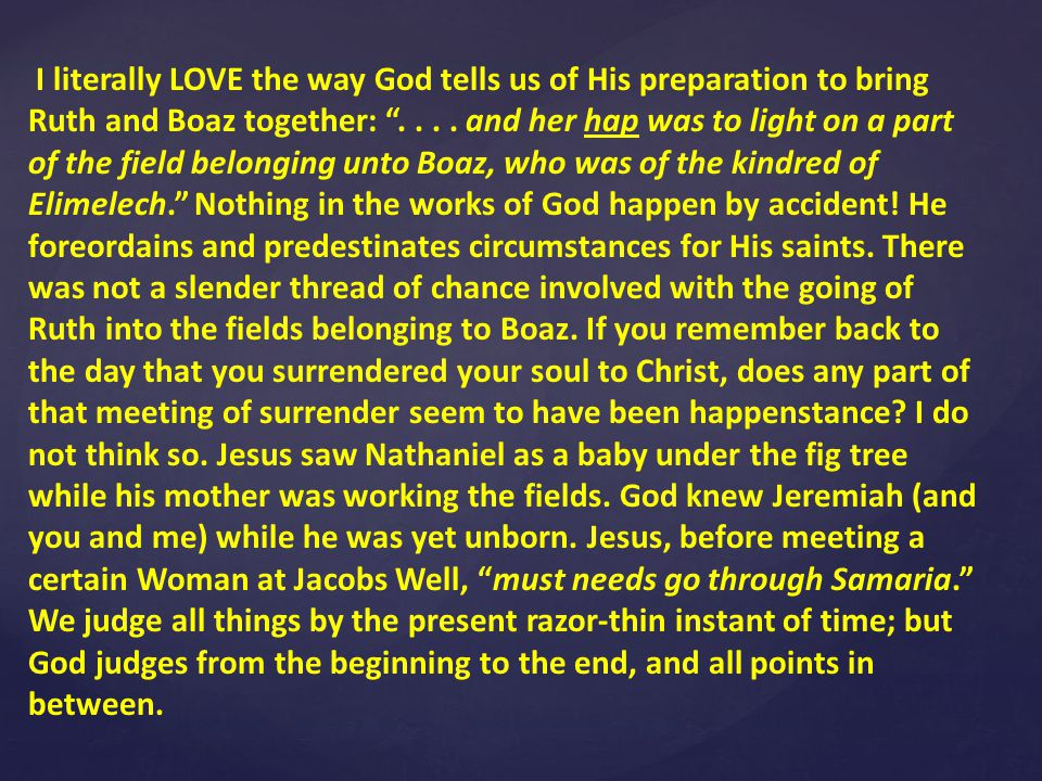 I literally LOVE the way God tells us of His preparation to bring Ruth and Boaz together: ....