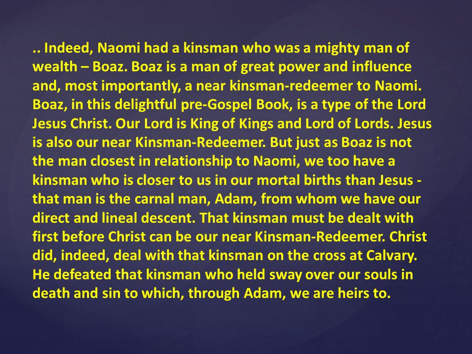 .. Indeed, Naomi had a kinsman who was a mighty man of wealth – Boaz.